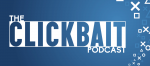 The Clickbait Video Game Podcast Ep. 02: You Won't Believe What Happens Next