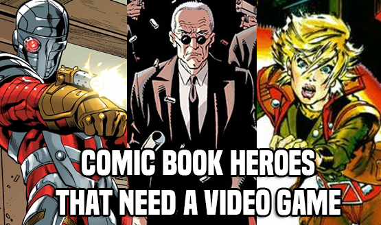 Comic Heroes That Need a Video Game