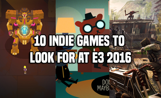10 Indie Games to Look Out for at E3 2016