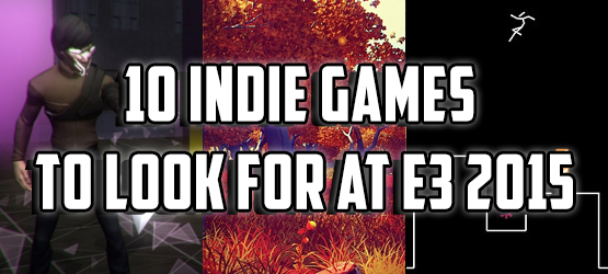 10 Indie Games to Look for at E3 2015