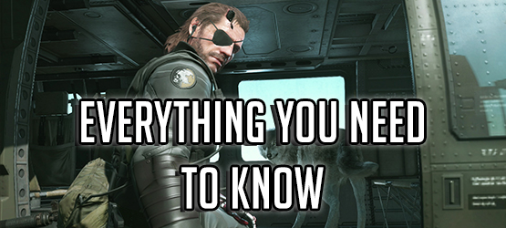 Metal Gear Solid V: The Phantom Pain - Everything You Need to Know