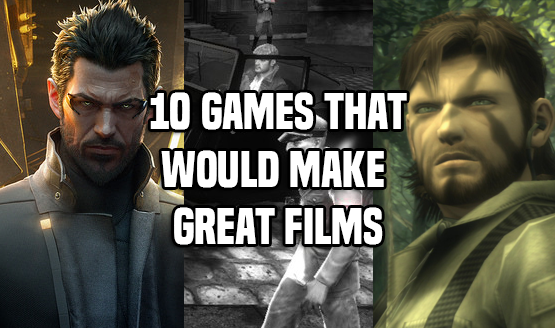Games That Would Make Great FIlms