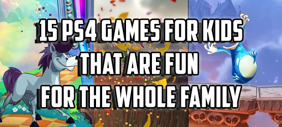 15 PS4 Games for Kids That are Fun for the Whole Family