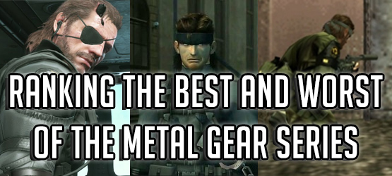 Ranking the Best and Worst of the Metal Gear Series