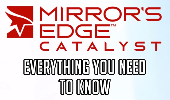Mirror's Edge Catalyst - Everything You Need to Know