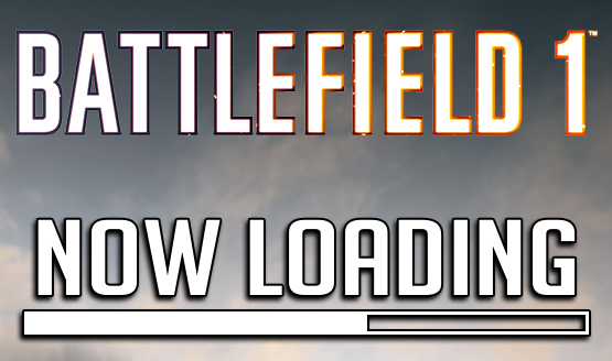 Now Loading...Battlefield 1 and WW1: Yay or Nay?