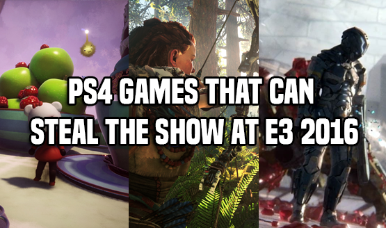 PS4 Games That Can Steal the Show at E3 2016