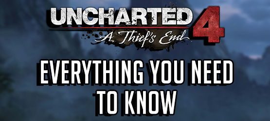 Uncharted 4 Info: Everything You Need to Know