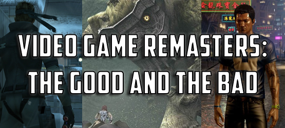 Video Game Remasters: The Good & The Bad